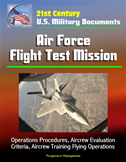 21st Century U.S. Military Documents: Air Force Flight Test Mission - Operations Procedures, Aircrew Evaluation Criteria, Aircre