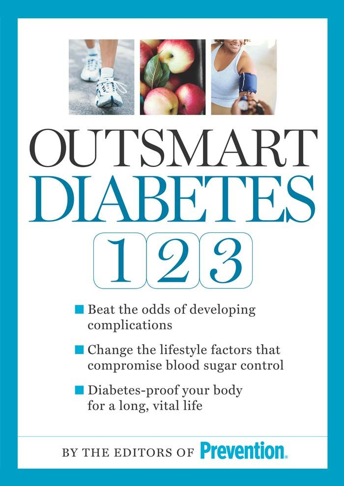 Outsmart Diabetes 1-2-3: A 3-Step Plan to Balance Sugar Lose Weight and Reverse Diabetes Complications By: Editors of Prevention