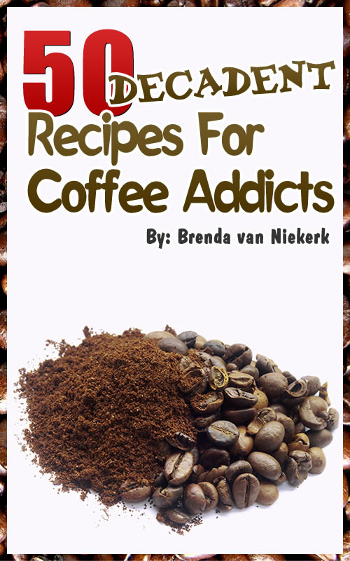 50 Decadent Recipes For Coffee Addicts By: Brenda Van Niekerk