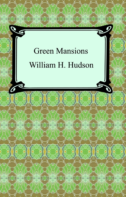 Green Mansions By: William Henry Hudson