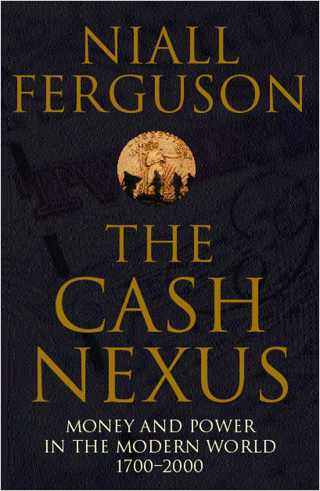 The Cash Nexus Money and Politics in Modern History,  1700-2000