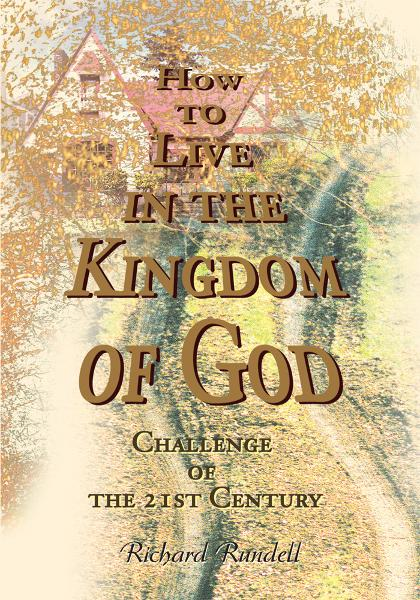 How to Live in the Kingdom of God By: Richard Rundell
