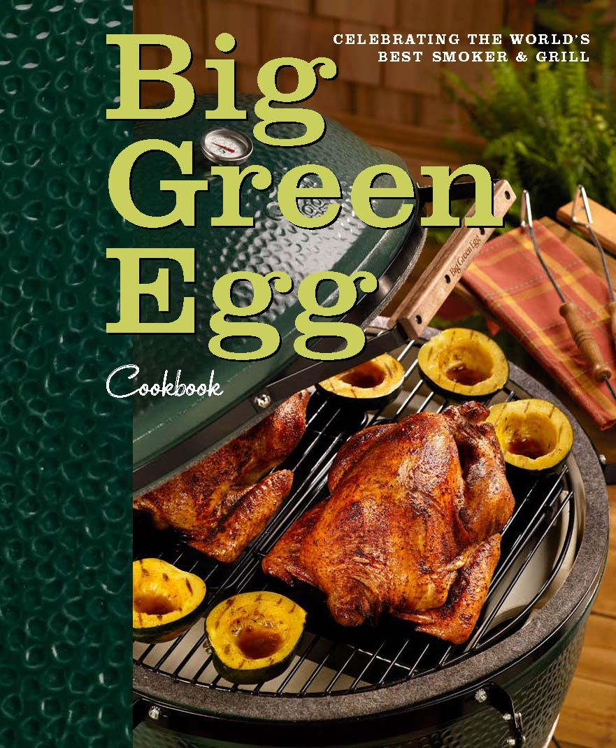 Big Green Egg Cookbook: Celebrating the World's Best Smoker and Grill By: Big Green Egg