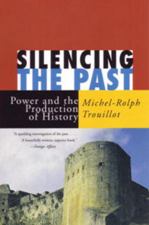 Silencing the Past By: Michel-Rolph Trouillot