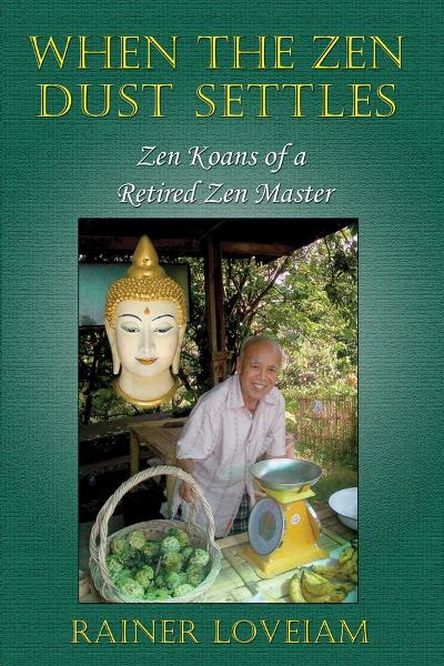 When The Zen Dust Settles: Zen Koans Of A Retired Zen Master
