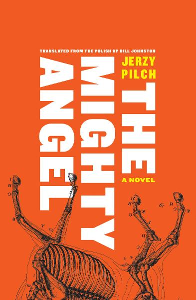 The Mighty Angel By: Jerzy Pilch,Bill Johnston