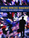 Applying Knowledge Management: Techniques For Building Corporate Memories: