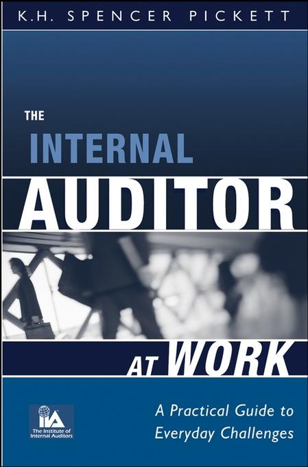 K. H. Spencer Pickett - The Internal Auditor at Work: A Practical Guide to Everyday Challenges