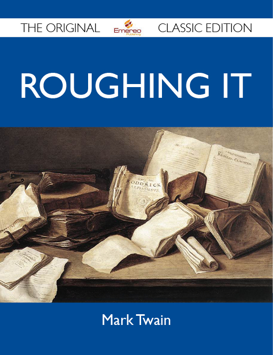 Roughing It - The Original Classic Edition By: Twain Mark