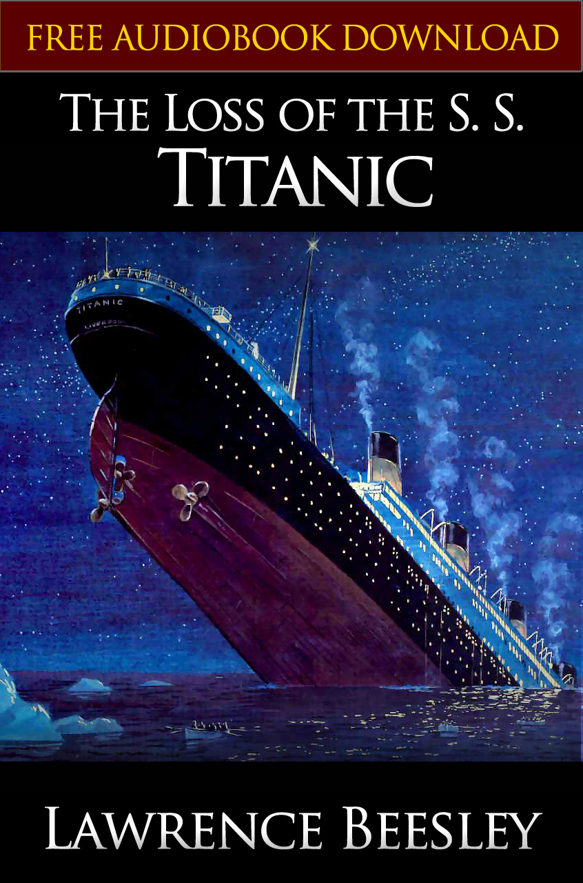 THE LOSS OF THE S. S. TITANIC Classic Novels: New Illustrated [Free Audiobook Links] By: LAWRENCE BEESLEY