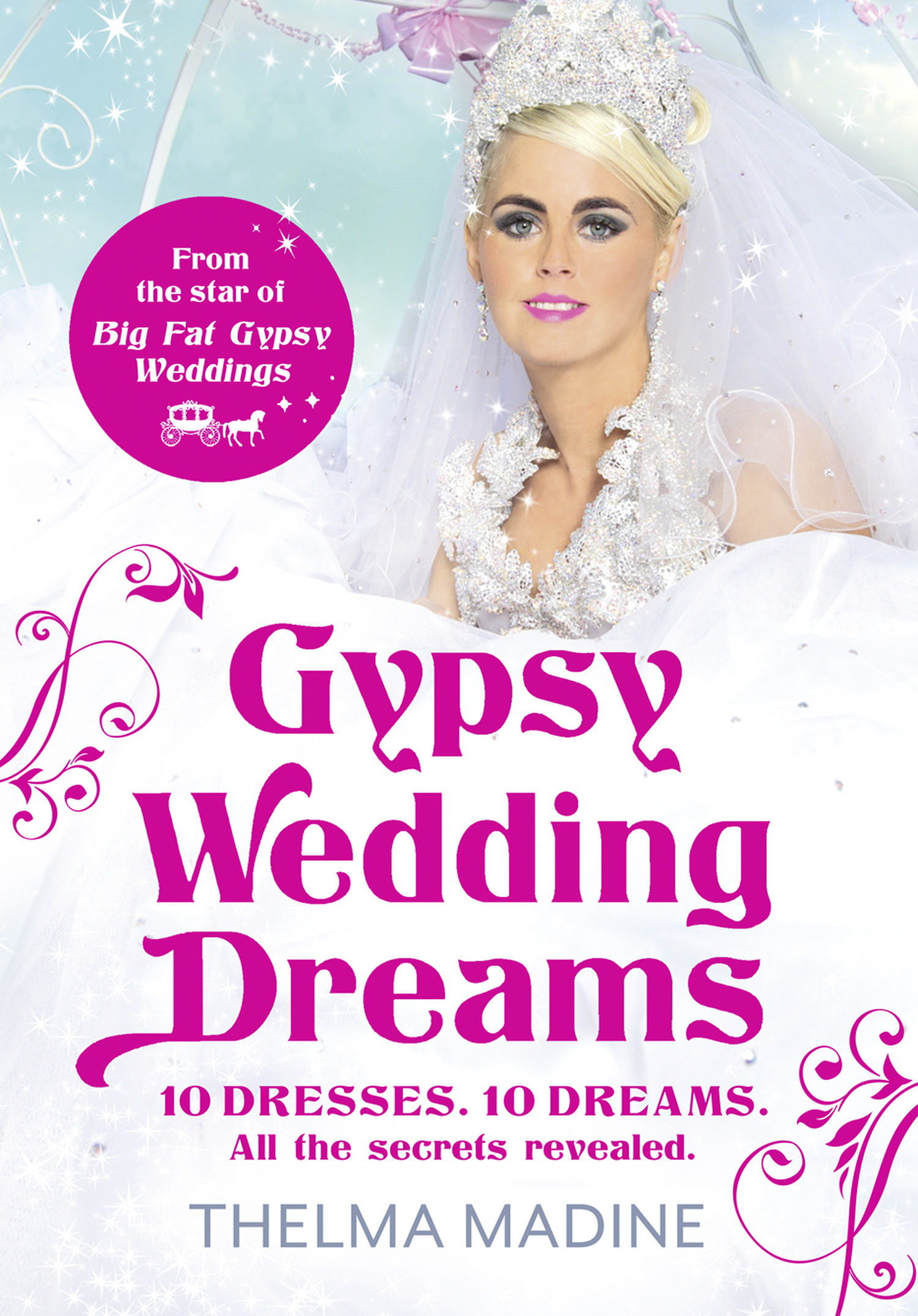 Gypsy Wedding Dreams: Ten dresses. Ten Dreams. All the secrets revealed. By: Thelma Madine