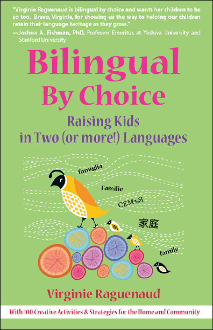 Bilingual By Choice: Raising Kids in Two (or more!) Languages By: Virginie Raguenaud