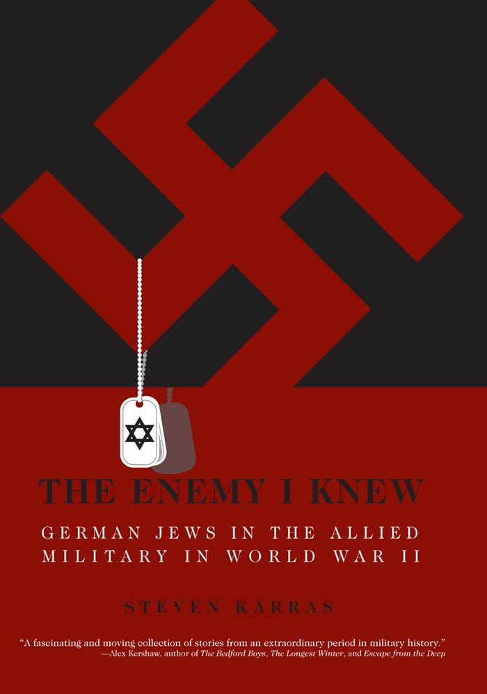 The Enemy I Knew: German Jews in the Allied Military in World War II By: Steven Karras,Michael Berenbaum