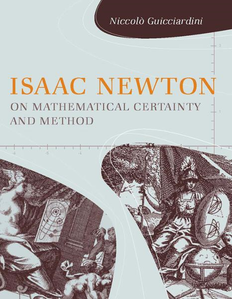 Isaac Newton on Mathematical Certainty and Method By: Niccolò Guicciardini