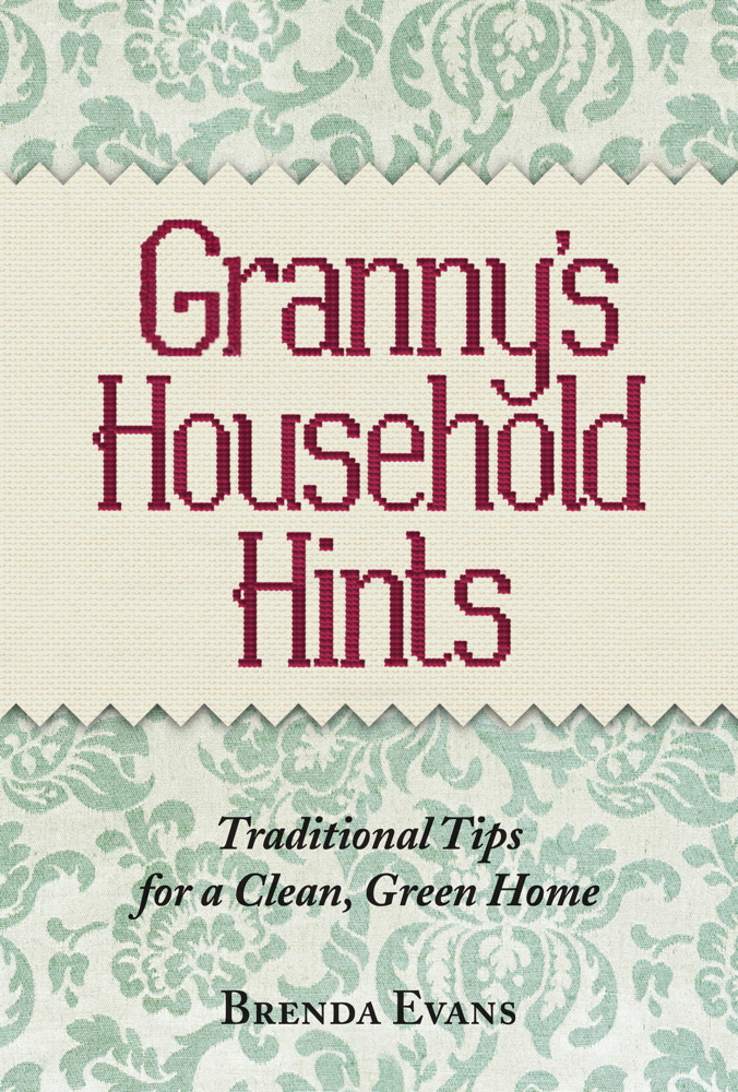 Granny's Household Hints Traditional Tips for a Clean,  Green Home