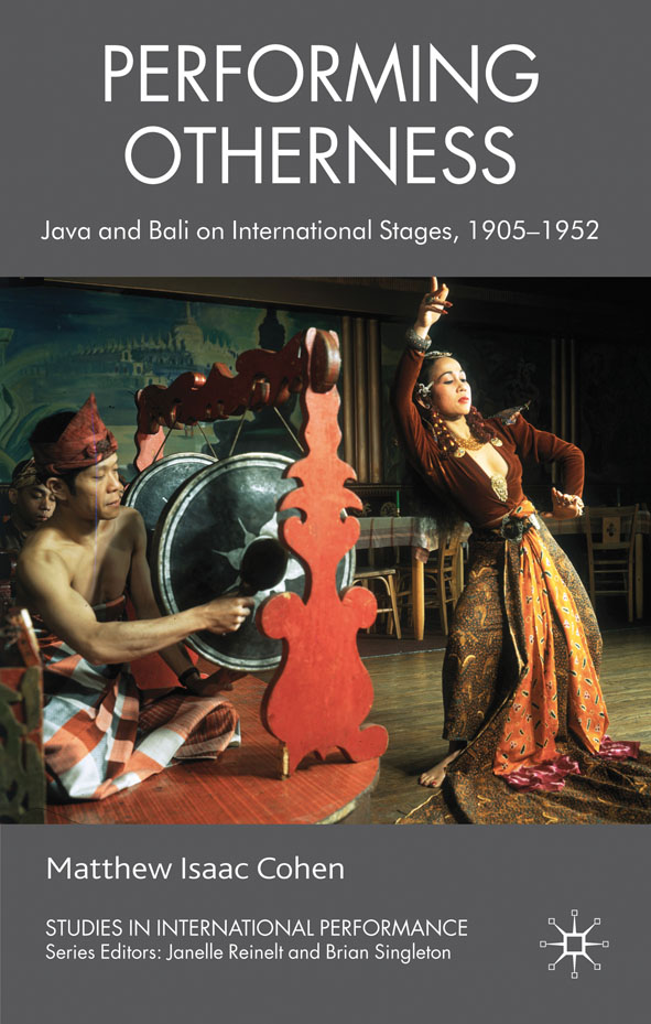 Performing Otherness Java and Bali on International Stages,  1905-1952