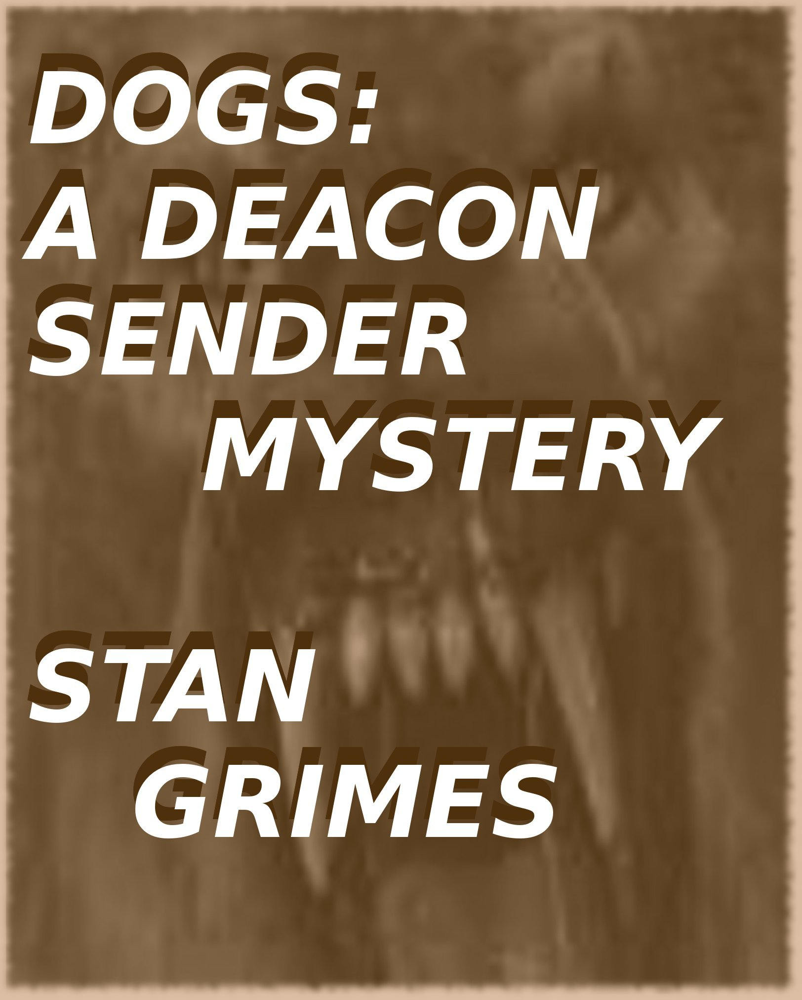 Dogs: A Deacon Sender Mystery By: Stan Grimes