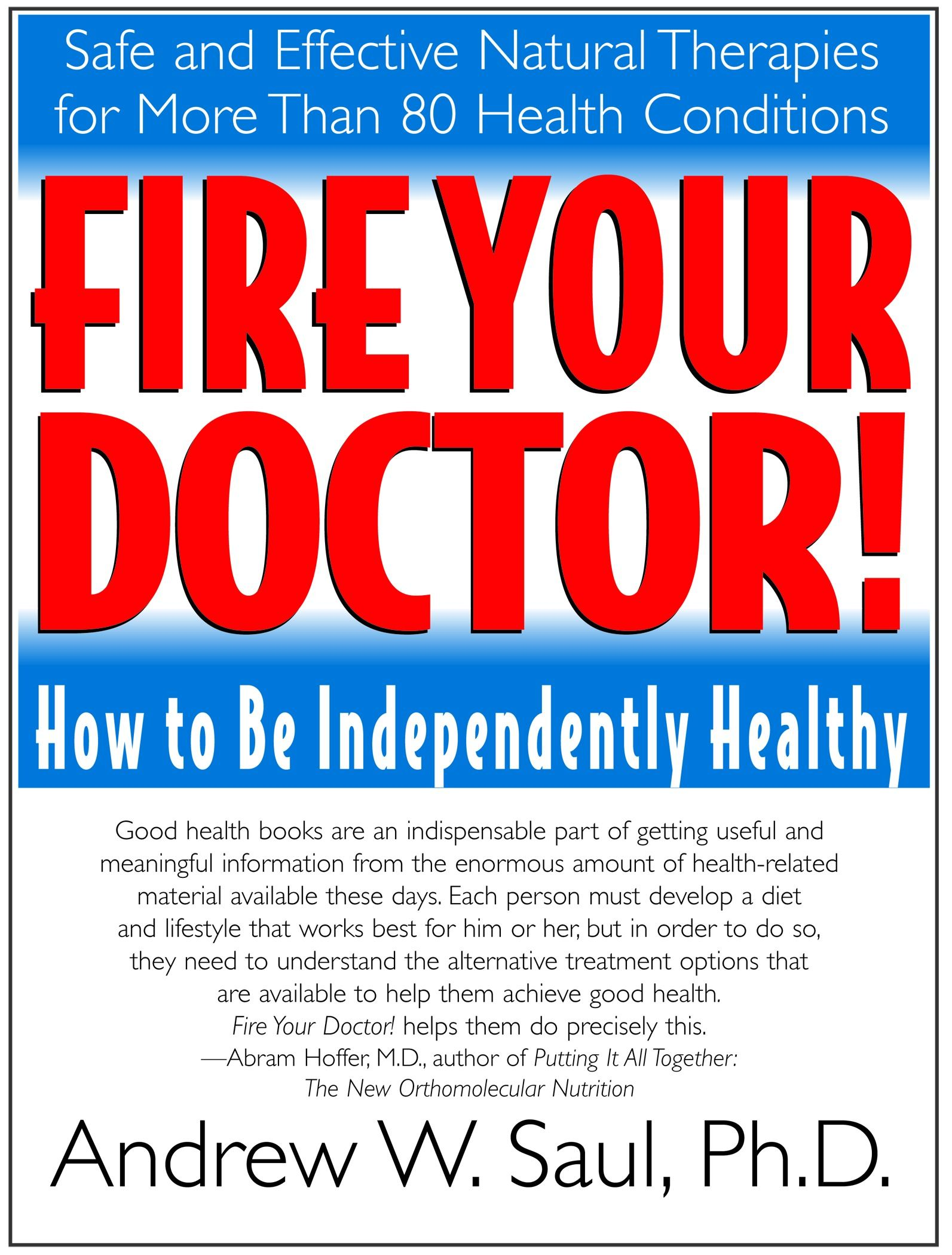Fire Your Doctor! : How to Be Independently Healthy