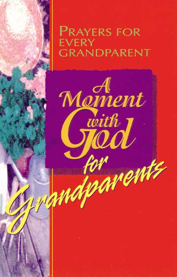 A Moment with God for Grandparents By: Kel Groseclose