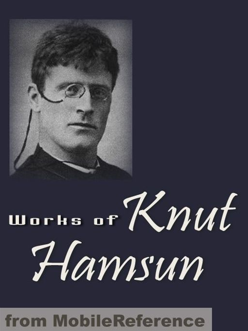 Works Of Knut Hamsun: Including Hunger, Pan, Wanderers, Growth Of The Soil, Shallow Soil & More  (Mobi Collected Works) By: Knut Hamsun