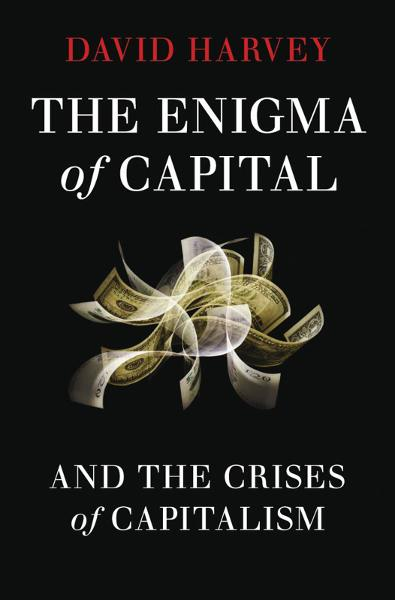 The Enigma of Capital:And the Crises of Capitalism