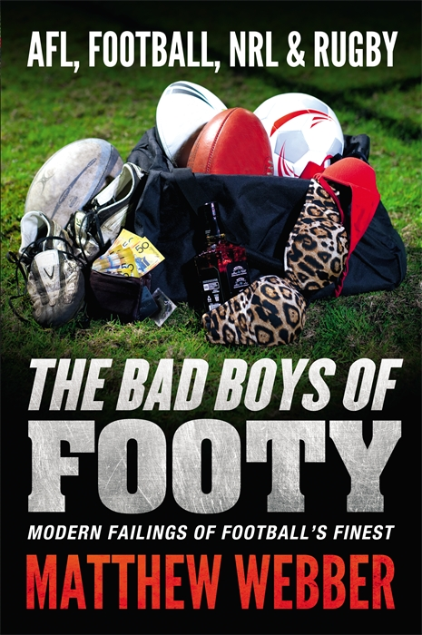 The Bad Boys of Footy By: Matthew Webber