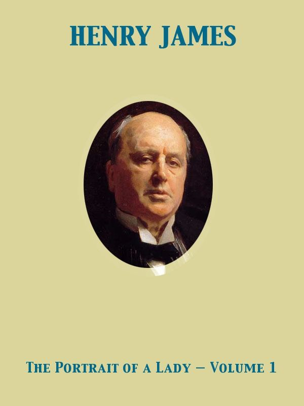 The Portrait of a Lady — Volume 1 By: Henry James