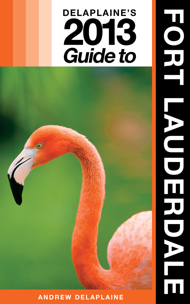 Delaplaine's 2013 Guide to Fort Lauderdale By: Andrew Delaplaine