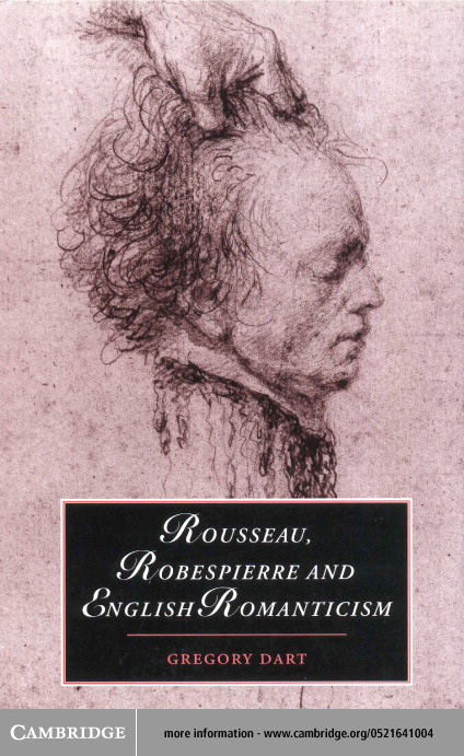 Rousseau, Robespierre and English Romanticism By: Dart, Gregory