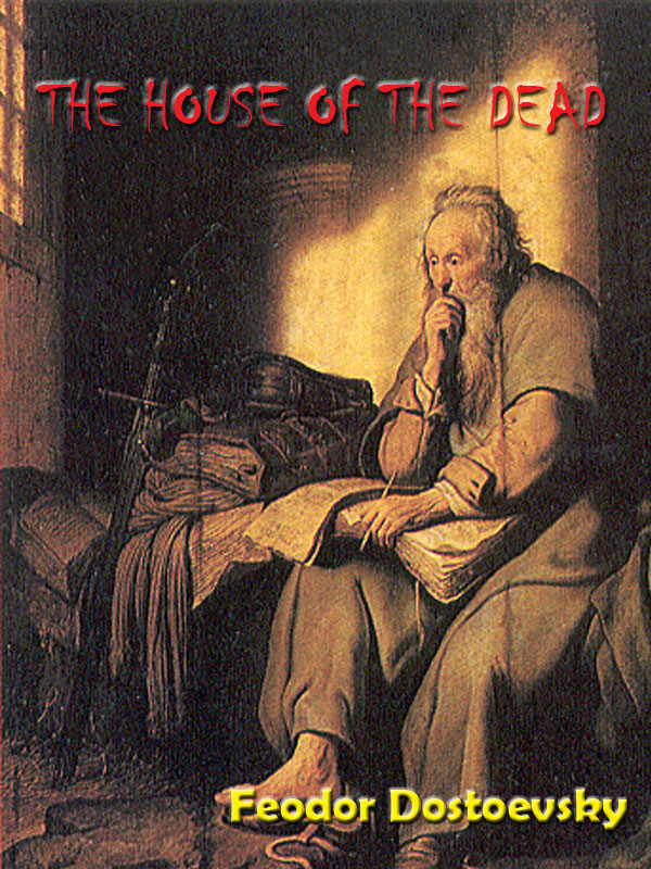 The House of the Dead by Fyodor Dostoevsky [Annotated] By: Fyodor Dostoyevsky
