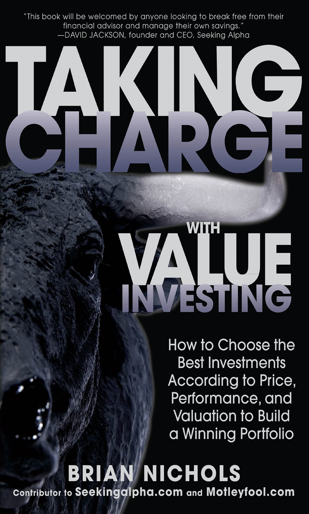 Taking Charge with Value Investing: How to Choose the Best Investments According to Price, Performance, & Valuation to Build a Winning Portfolio By: Brian Nichols