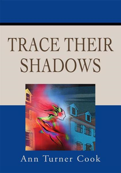 Trace Their Shadows By: Ann Cook