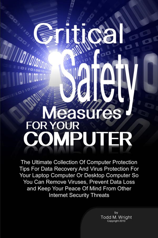 Critical Safety Measures For Your Computer By: Todd M. Wright