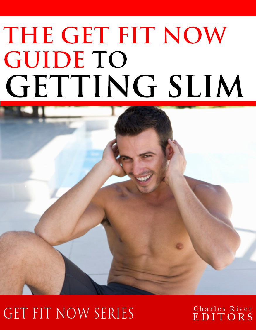 Get Fit Now: The Definitive Guide To Getting Slim By: Charles River Editors