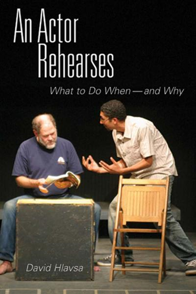 An Actor Rehearses: What to Do When and Why