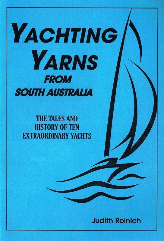 Yachting Yarns from South Australia By: Judith Roinich
