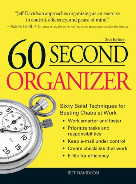 60 Second Organizer: Sixty Solid Techniques for Beating Chaos at Work By: Jeff Davidson