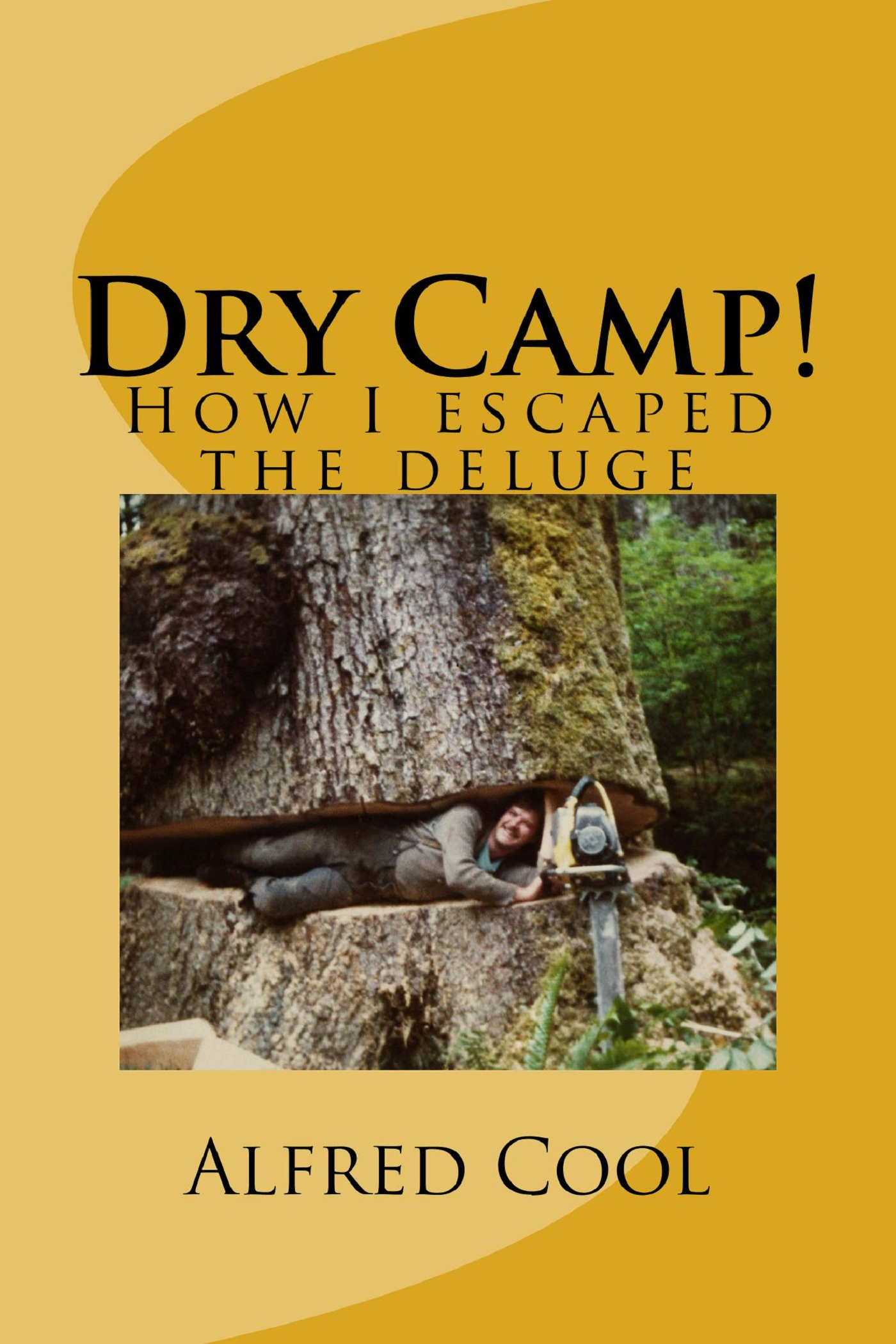 Dry Camp!: How I Escaped The Deluge By: Alfred Cool