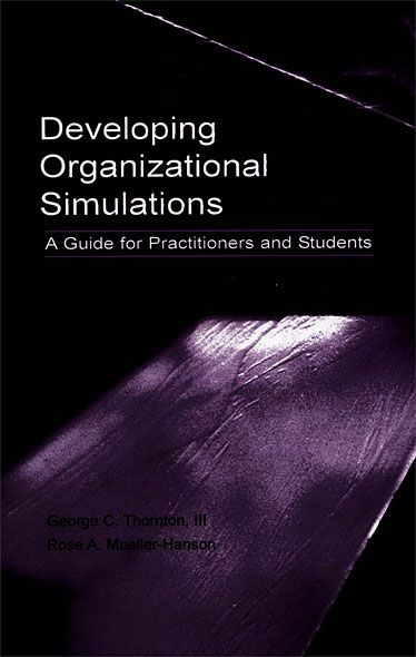 Developing Organizational Simulations By: George C. Thornton III,Rose A. Mueller-Hanson,Rose Hanson