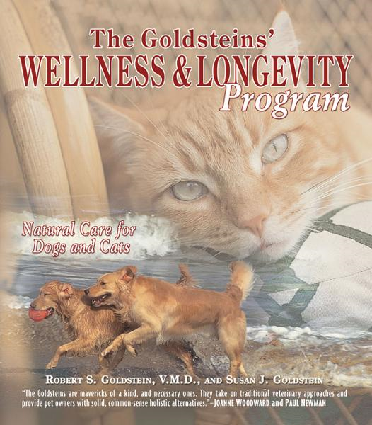 The Goldsteins' Wellness & Longevity Program By: Robert S. Goldstein, VMD and Susan Goldstein