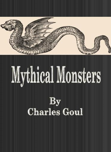 Mythical Monsters By: Charles Goul