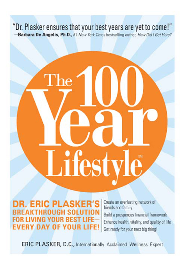 The 100 Year Lifestyle: Dr. Plasker's Breakthrough Solution for Living Your Best Life - Every Day of Your Life! By: Eric Plasker