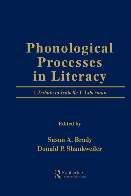 Susan A.  Brady - Phonological Processes in Literacy: A Tribute to Isabelle Y. Liberman
