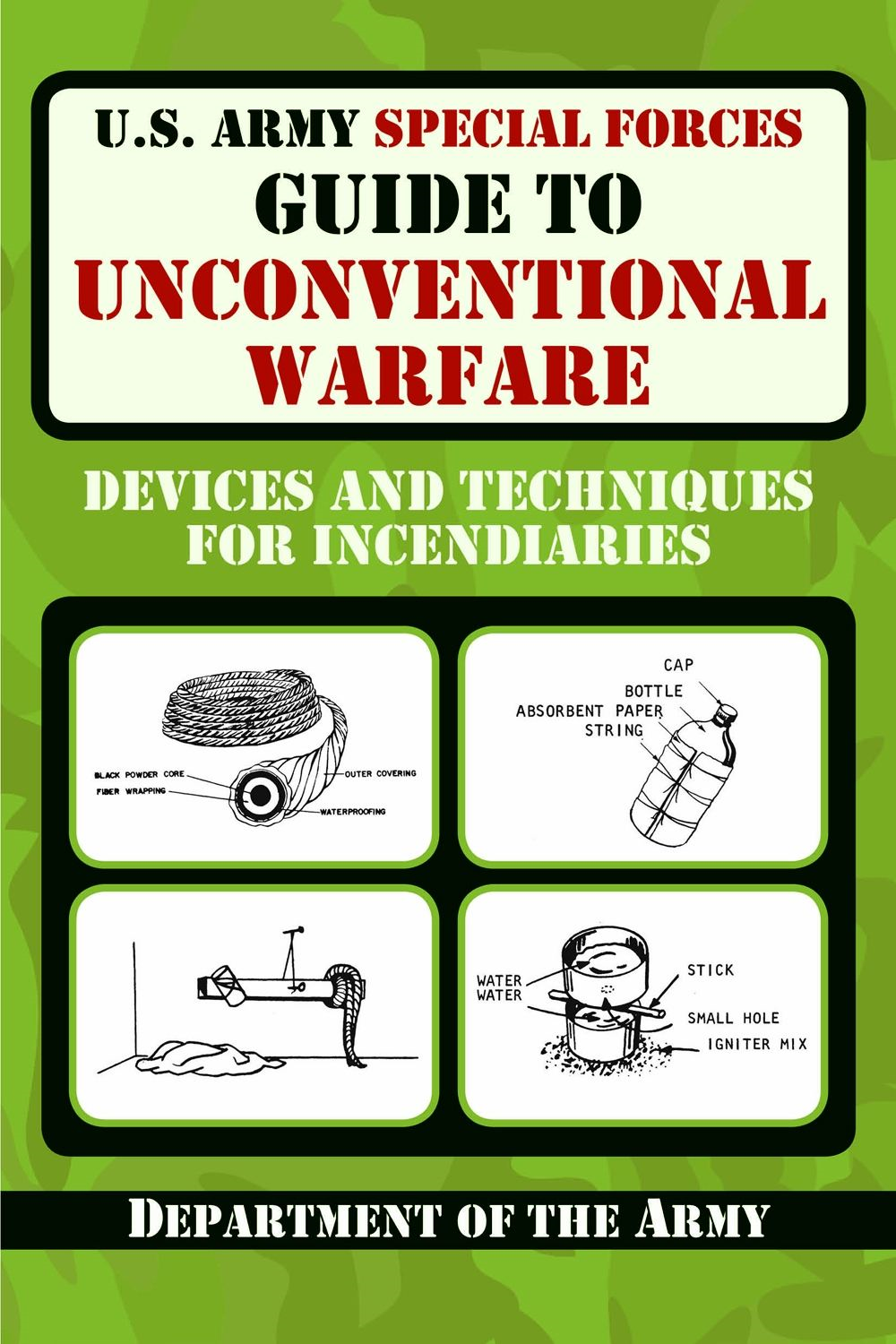 U.S. Army  Special Forces Guide to Unconventional Warfare: Devices and Techniques for Incendiarires  By: Department of the Army