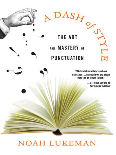 A Dash of Style: The Art and Mastery of Punctuation By: Noah Lukeman