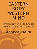 download Eastern Body, Western Mind: Psychology and the Chakra System As a Path to the Self book