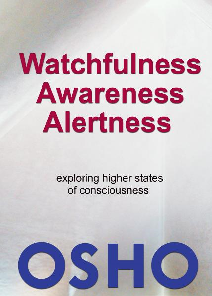 Watchfulness, Awareness, Alertness By: Osho