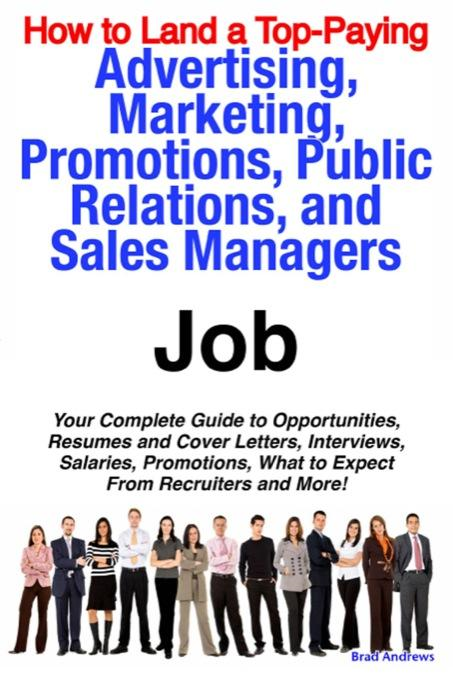 Brad Andrews - How to Land a Top-Paying Advertising, Marketing, Promotions, Public Relations, and Sales Managers Job: Your Complete Guide to Opportunities, Resumes a