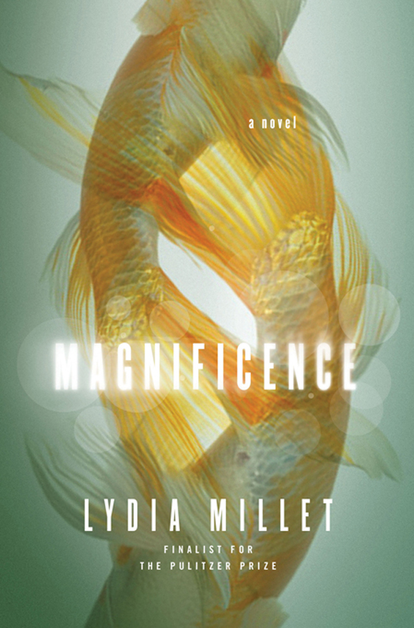 Magnificence: A Novel By: Lydia Millet