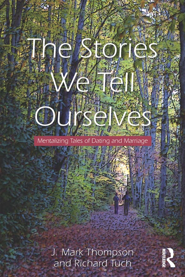 The Stories We Tell Ourselves: Mentalizing Tales of Dating and Marriage Mentalizing Tales of Dating and Marriage